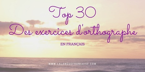 Top 30 des exercices d'orthographe   La langue française   Didactique du Français Langue Étrangère   Scoop.it