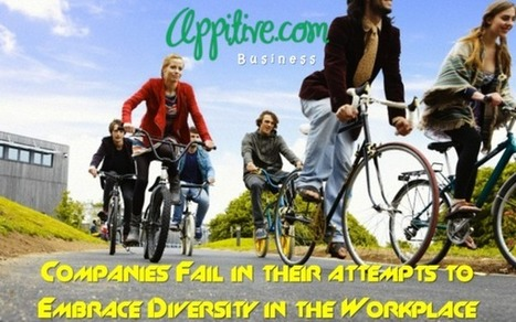 Companies Fail in their attempts to Embrace Diversity in the Workplace | Appitive.com | Scoop.it