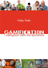 Lettura consigliata: Gamification - I videogiochi nella vita quotidiana di Fabio Viola | GAMIFICATE YOURSELF | Scoop.it