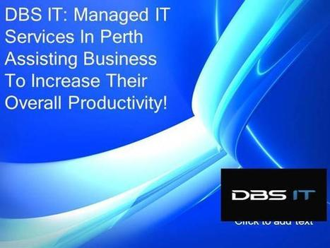 DBS IT: Managed IT Services In Perth Assisting Business To Increase Their Overall Productivity! | Web Development Perth- A Brief | Scoop.it