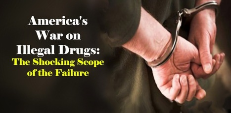 America's War on Illegal Drugs: The Shocking Scope of the Failure | Nomadic Politics | AUSTERITY & OPPRESSION SUPPORTERS  VS THE PROGRESSION Of The REST OF US | Scoop.it