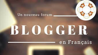 Blogger : Enfin Un Nouveau Forum Français !!!! | netnavig | Scoop.it