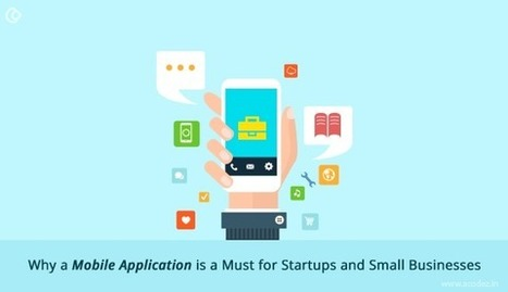 Why a Mobile App is a Must for Startups and Small Businesses | Web Design | Scoop.it