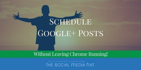 Schedule Google+ Posts Without Leaving Chrome Running | The Content Marketing Hat | Scoop.it