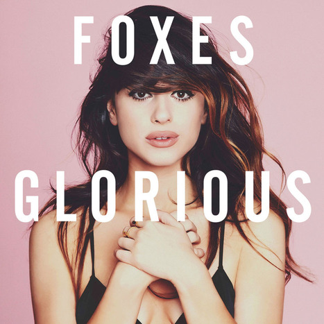 Foxes  - Glorious | Music and Art | Scoop.it