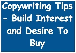 Copywriting Tips - Build Interest and Desire To Buy | Marketing Help and Cool Stuff | Scoop.it