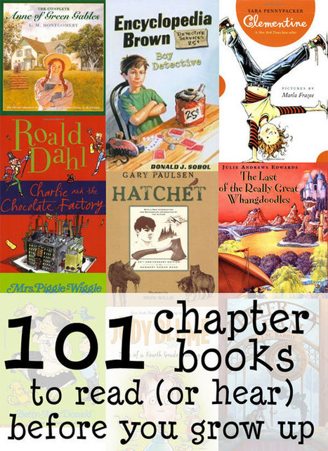 101 Chapter Books to Read (or Hear) Before You Grow Up | Hogan's Learning Links | Scoop.it