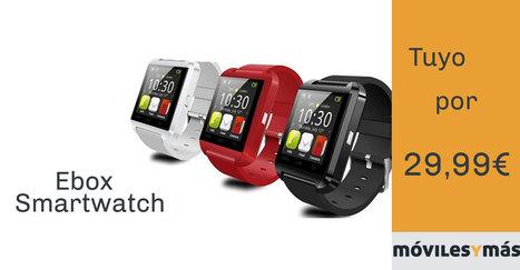 Ebox smartwatch, consigue tu reloj inteligente por 29 euros. | Noticias Wearables | Scoop.it