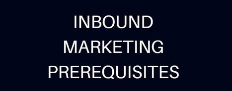 Inbound Marketing Prerequisites to Success - @ReturnOnNow | Content Marketing and General Marketing | Scoop.it