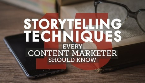 15 Storytelling Techniques Every Content Marketer Should Know | Digital Storytelling | Scoop.it