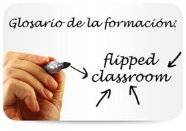 Glosario de la formación: flipped classroom | Cuadernos de e-Learning | ¿Qué hay de nuevo? | Scoop.it