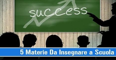 Ecco le 5 Materie che Dovrebbero Insegnare a Scuola | Nuovi Business | Scoop.it