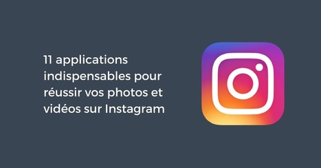 11 applications indispensables pour réussir vos photos et vidéos sur Instagram | Evolution Marketing & e-Tourisme | Scoop.it