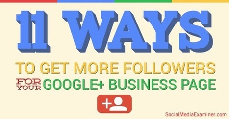 11 Ways to Get More Followers for Your Google+ Business Page | | Social Media Marketing | Scoop.it