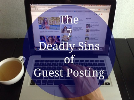 The 7 Deadly Sins of Guest Blogging | Social Media Today | Hot off the press- Social Media | Scoop.it