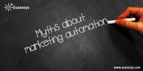 5 Automation Myths Debunked- Esanosys blog | Marketing Automation in B2B | Scoop.it