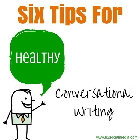6 Tips for Healthy Conversational Writing - Business 2 Community | Evolving World of Words and Languages | Scoop.it