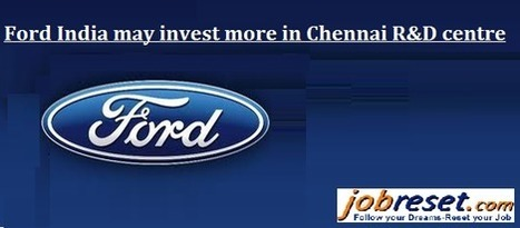 Ford India may invest more in Chennai R&D centre | Latest Government Jobs Opening in India | Scoop.it