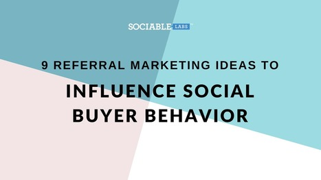 9 Referral Marketing Ideas To Influence Social Buying Behavior | FUTURE MARKETING | Scoop.it