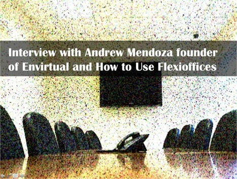 Interview with Andrew Mendoza founder of Envirtual and How to Use Flexioffices | Digital-News on Scoop.it today | Scoop.it