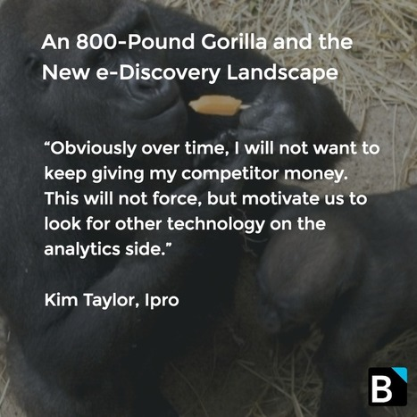 An 800-Pound Gorilla and the New e-Discovery Landscape | Litigation Support News and Opportunities | Scoop.it
