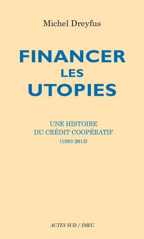 Financer les utopies : une histoire du Crédit Coopératif | Economie Responsable et Consommation Collaborative | Scoop.it
