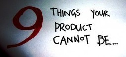 9 Things Your Product Cannot Be | marketing | Scoop.it
