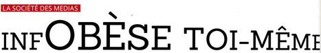 Infobèse toi-même | Chroniques inédites (Philosophie, médias et société) | Scoop.it