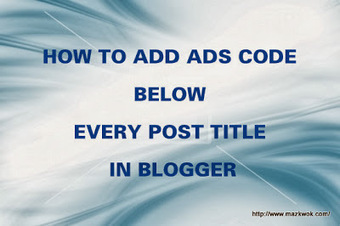 How to add ads code below every post title. | Blogging tips | Scoop.it