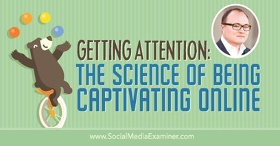 Getting Attention: The Science of Being Captivating Online | Social Media Useful Info | Scoop.it