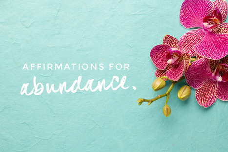 11 Powerful Affirmations for Abundance | CallieMM ~ Mind, Body & Soul | Scoop.it
