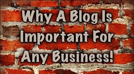 Why a blog is important for any business… | Business Tips & Tricks | Scoop.it