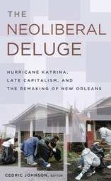 The Neoliberal Deluge Hurricane Katrina, Late Capitalism, and the Remaking of New Orleans— University of Minnesota Press | Inequality | Scoop.it