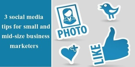 Top 3 social media tips for small and mid-size business marketers - Nextechage | The Digital High Street | Scoop.it