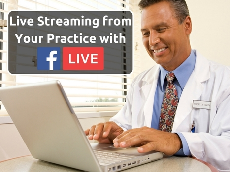 Live Streaming from Your Practice with Facebook Live | Online Reputation Management for Doctors | Scoop.it
