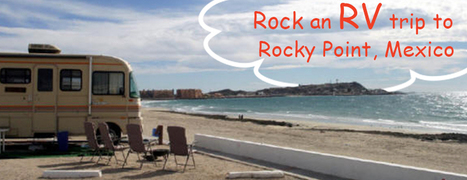 5 Tips For An RV Travel To The Rocky Point, Mexico - Motor home finders blog | motorhome | Scoop.it