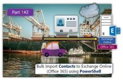 Bulk Import Contacts to Exchange Online (Office 365) Using PowerShell | Part 1#2 | o365info.com | Scoop.it