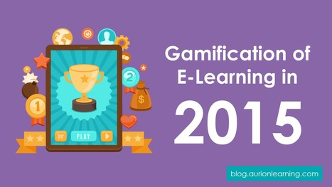 Gamification of E-Learning in 2015 | Aurion Learning | Aprendiendo a Distancia | Scoop.it