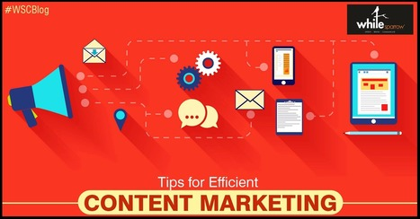 4 Tips for Efficient Content Marketing​ | Online Marketing Strategy - SMO - SEO - WEBSITE - GOOGLE - Education | Scoop.it
