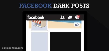 Dark Post – El secreto más exitoso para tu campaña de Facebook | Marketing Online | Scoop.it