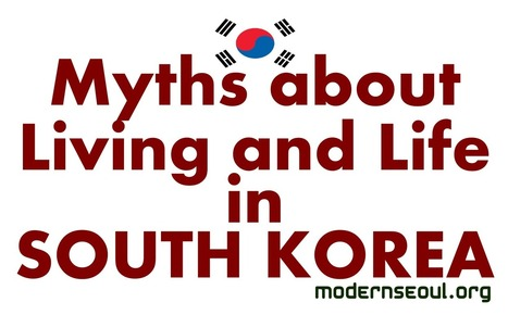 10 Myths About Life and Living in South Korea | Cultural Immersion and the Expat Experience | Scoop.it