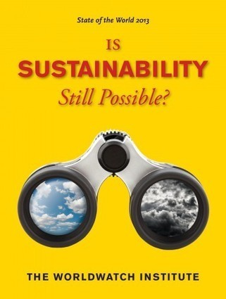State of the World 2013: Is Sustainability Still Possible? Launch & Symposium | Worldwatch Institute | organizational sustainability | Scoop.it