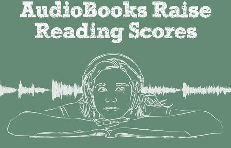 AudioBooks Raise Reading Scores (Infographic) | 21st Century School Librarian | Scoop.it