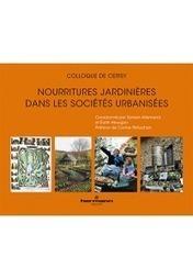 Nourritures jardinières dans des sociétés urbanisées - Allemand S., Heurgon, E. (Eds) - Hermann Éditeurs | Parution d'ouvrages | Scoop.it