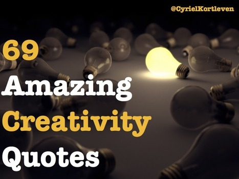 33 Amazing Creativity Quotes - Cyriel Kortleven   Art of Hosting   Scoop.it