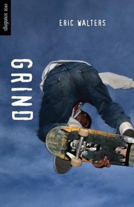 Grind (by Eric Walters) | Author Research | Scoop.it