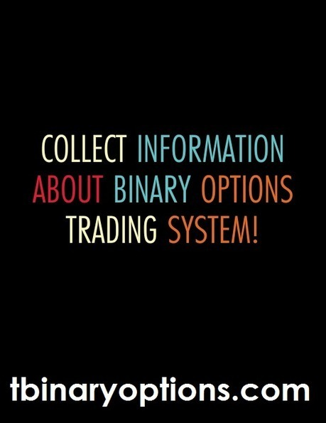 Binary Options Trading: Collect Information about Binary Options Trading System! | Binary Options Trading and Brokers | Scoop.it