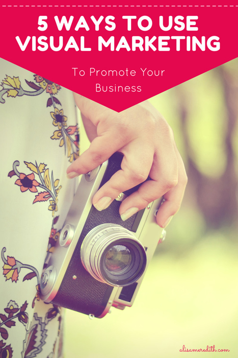 5 Ways to Use Visual Marketing to Promote Your Business | Pinterest | Scoop.it