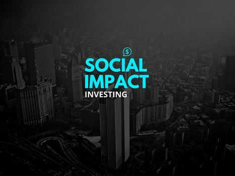 24 Financial Ventures Changing the World Through Social Impact Investing | Impact Investing and Inclusive Business | Scoop.it