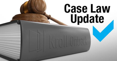 March 2016 Ediscovery Case Summaries - The Ediscovery Blog by Kroll Ontrack | Litigation Support News and Opportunities | Scoop.it